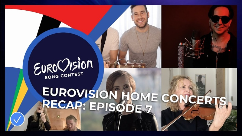 RECAP Eurovision Home Concerts All songs of episode 7