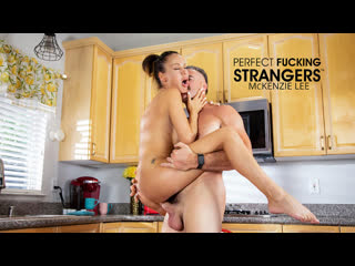 Perfect Fucking Strangers - McKenzie Lee - Naughty America - August 22, 2020 New Porn Milf Big Tits Ass Hard Sex HD Brazzers