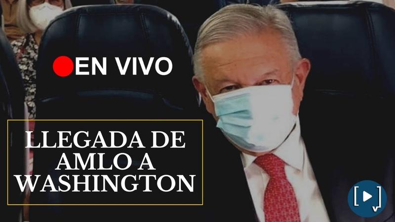 Llegada del Presidente AMLO a Washington EnVivo