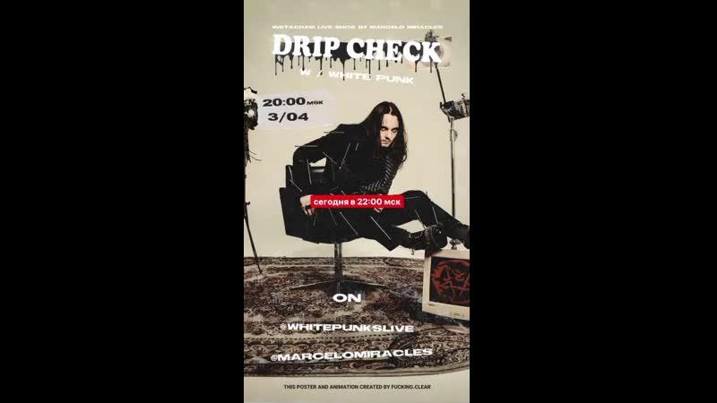 DRIP CHECK w White Punk 03 04 20