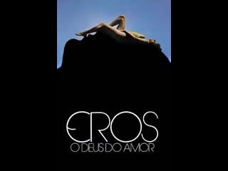 Эрос, бог любви _ Eros, O Deus do Amor (1981) Бразилия