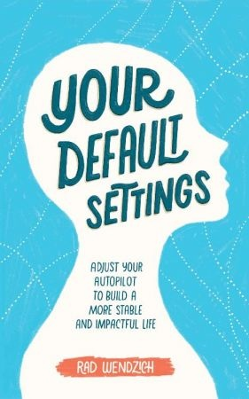 Your Default Settings  Adjust Your Autopilot to Build a More Stable and Impactful Life