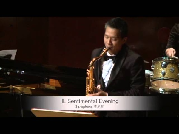 III. Sentimental Evening, Four Pictures from New York, R. Molinelli, Saxophone 李承育 Cheng-Yu Lee