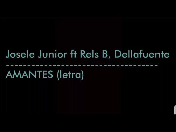 Josele Junior - AMANTES ft Rels B, Dellafuente (LETRA)