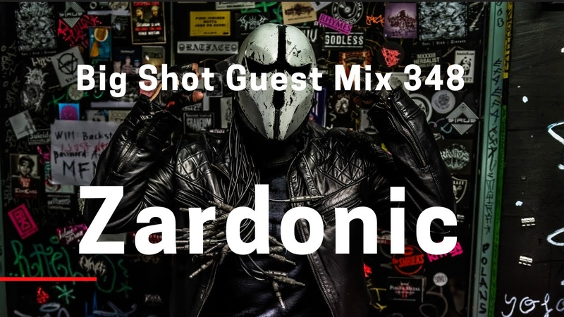 Big Shot Guest Mix 348 Zardonic