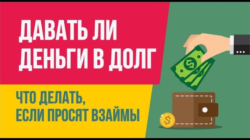 Стоит ли давать деньги в долг. Что делать, если просят взаймы. Финансовая грамотность | Гришечкин