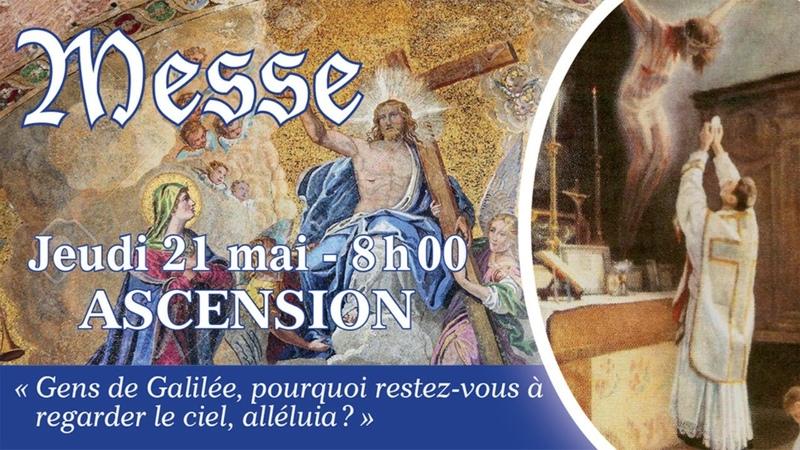 Jeudi 21 mai 8 h 00 Ascension de Notre Seigneur Jésus Christ
