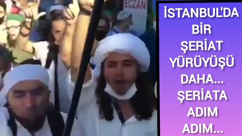 İSTANBUL'DA BİR ŞERİATÇI YÜRÜYÜŞÜ DAHA ŞERİAT MI GELİYOR DEVLET NEREDE ADIM ADIM ŞERİAT