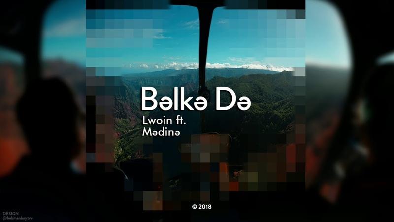 Lwoin ft. Mədinə - BəlkəDə