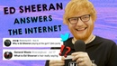 Ed Sheeran answers the Internet's rhetorical questions!