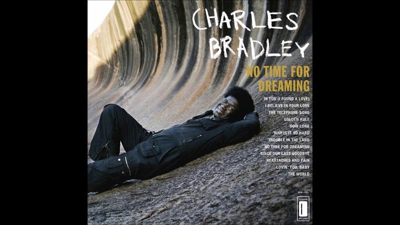 Charles Bradley No Time for Dreaming 2011 Full Album
