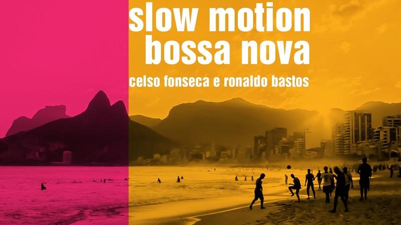 Slow Motion Bossa Nova - Celso Fonseca e Ronaldo Bastos (video-lyrics / vídeo-letra)
