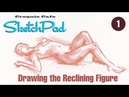 Croquis Cafe SKETCHPAD Drawing the Reclining Figure