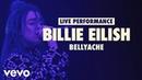 Billie Eilish bellyache Vevo LIFT Live Sessions