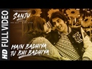 SANJU: Main Badhiya Tu Bhi Badhiya Full Video Song   Ranbir Kapoor   Sonam Kapoor