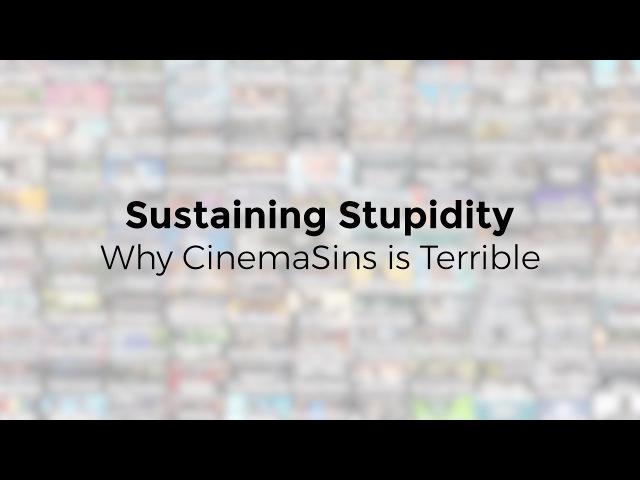 Sustaining Stupidity - Why CinemaSins is Terrible