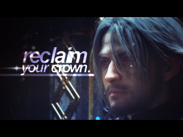 ● Reclaim Your Crown. (Final Fantasy XV.) (1080p.) ~