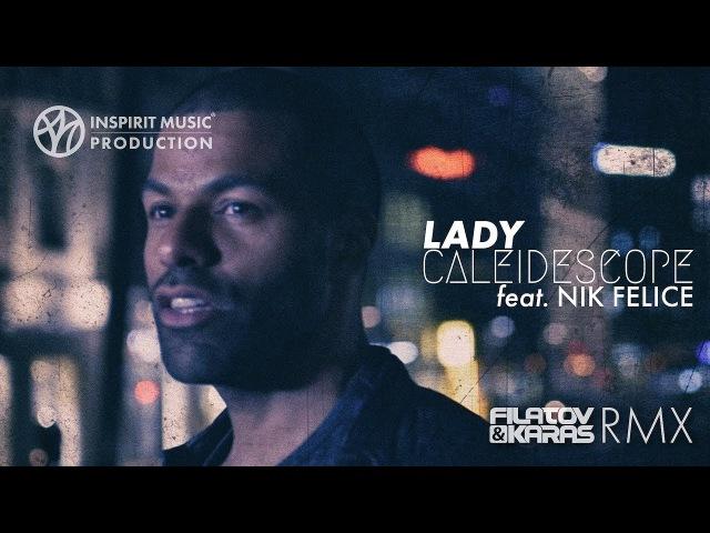 Lady [Filatov Karas RMX] - CALEIDESCOPE feat. Nik Felice [Official video]