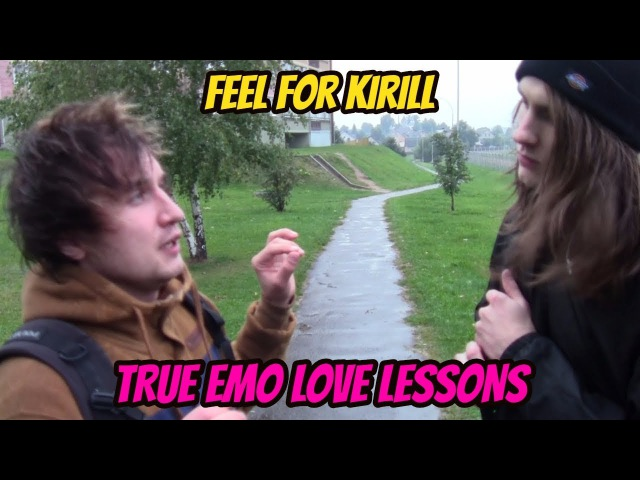 Feel For Kirill - true emo love lessons