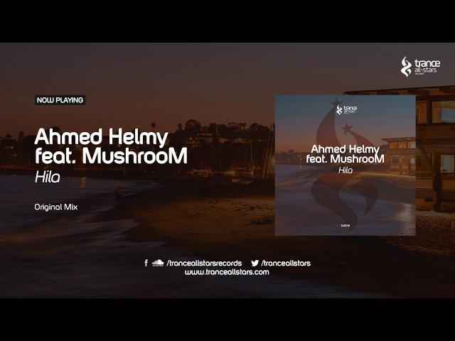 Ahmed Helmy feat. MushrooM - Hila (Original Mix)