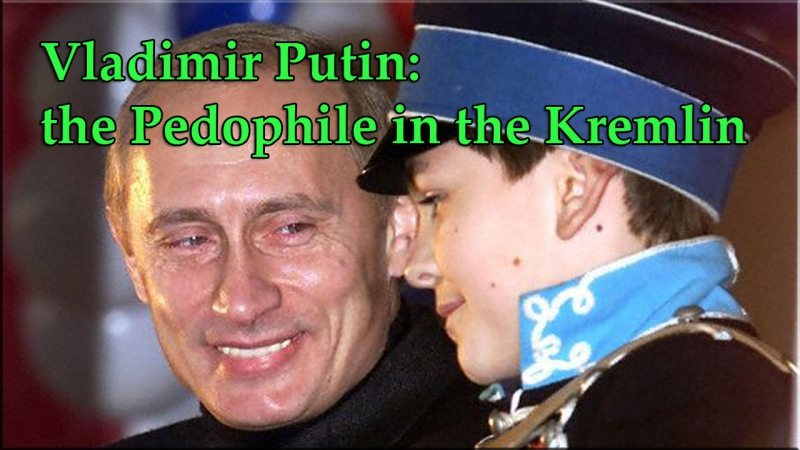 Vladimir Putin the Pedophile in the Kremlin Владимир Путин педофил в Кремле