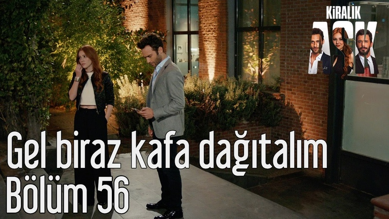Kiralık Aşk 56. Bölüm - Gel Biraz Kafa Dağıtalım