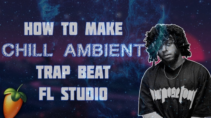 HOW TO MAKE CHILL AMBIENT TRAP BEAT IN FL STUDIO | TUTORIAL