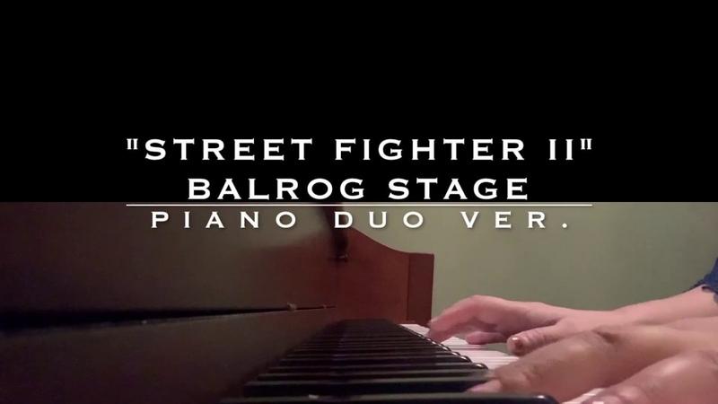 ひとりピアノデュオ:「ストリートファイターII」より「バルログステージ」 「スマブラSP」版アレンジをベースに