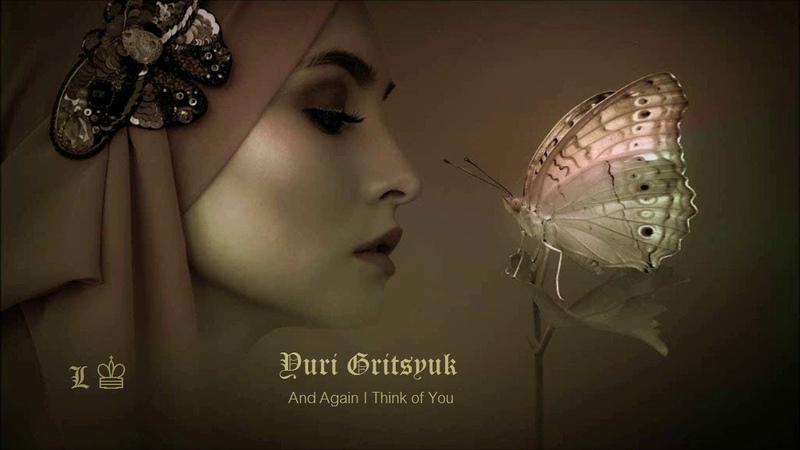 And Again I Think of You YURI GRITSYUK ♔LONA