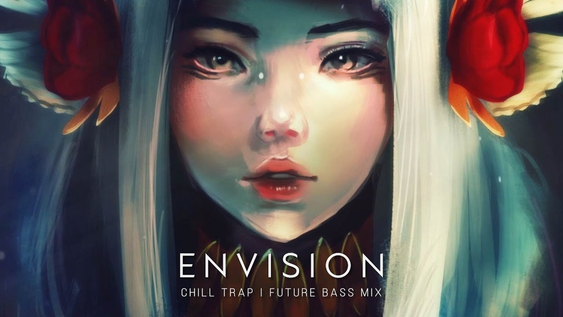 Envision Future Bass Chill Trap Mix ✨ Best of EDM 2020