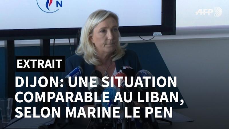 Tensions à Dijon Marine Le Pen compare la situation au Liban   AFP