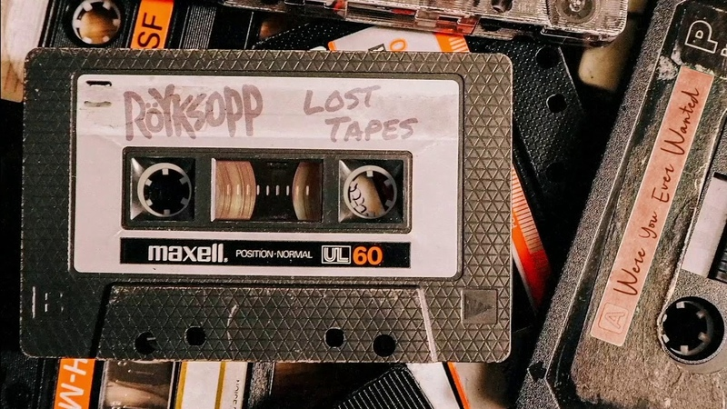 Röyksopp Were You Ever Wanted Lost Tapes