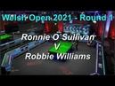 Welsh Open Snooker 2021 Round 1 Ronnie O`Sullivan V Robbie Williams